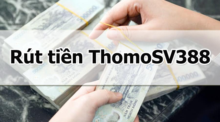 Rút tiền ThomoSV388 nhanh chóng về tài khoản ngân hàng