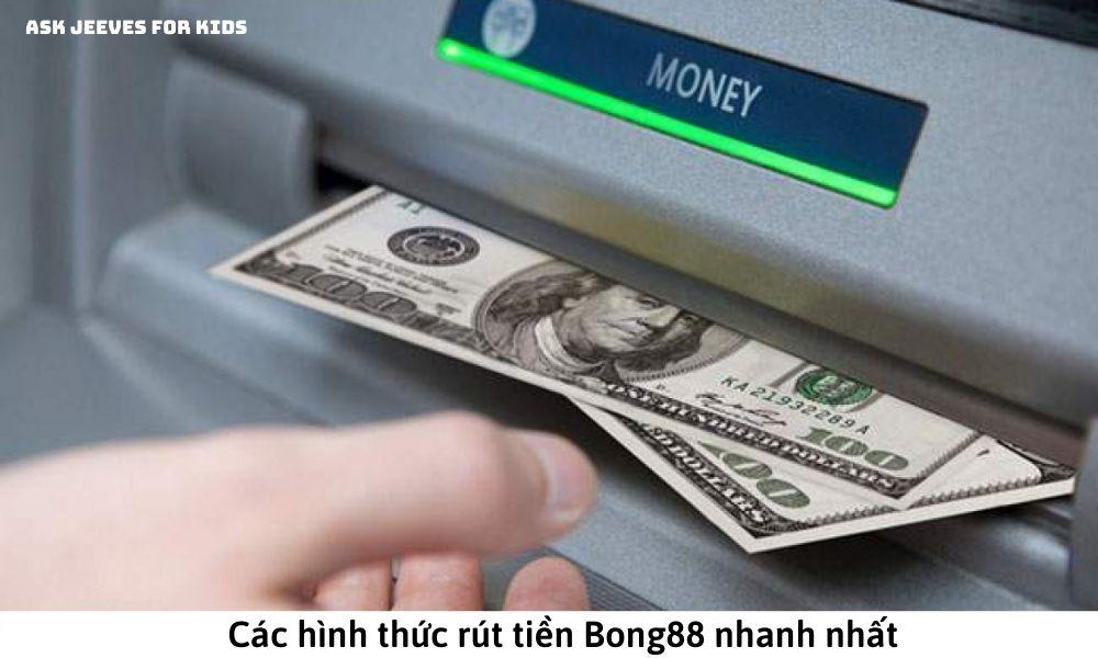 Các hình thức rút tiền Bong88 nhanh nhất