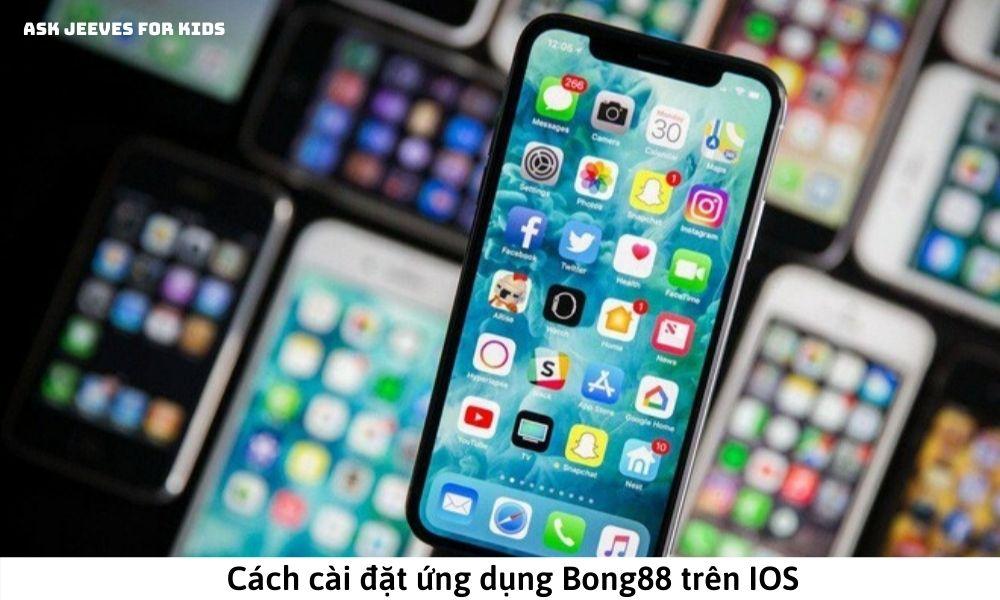 ách cài đặt ứng dụng Bong88 trên IOS