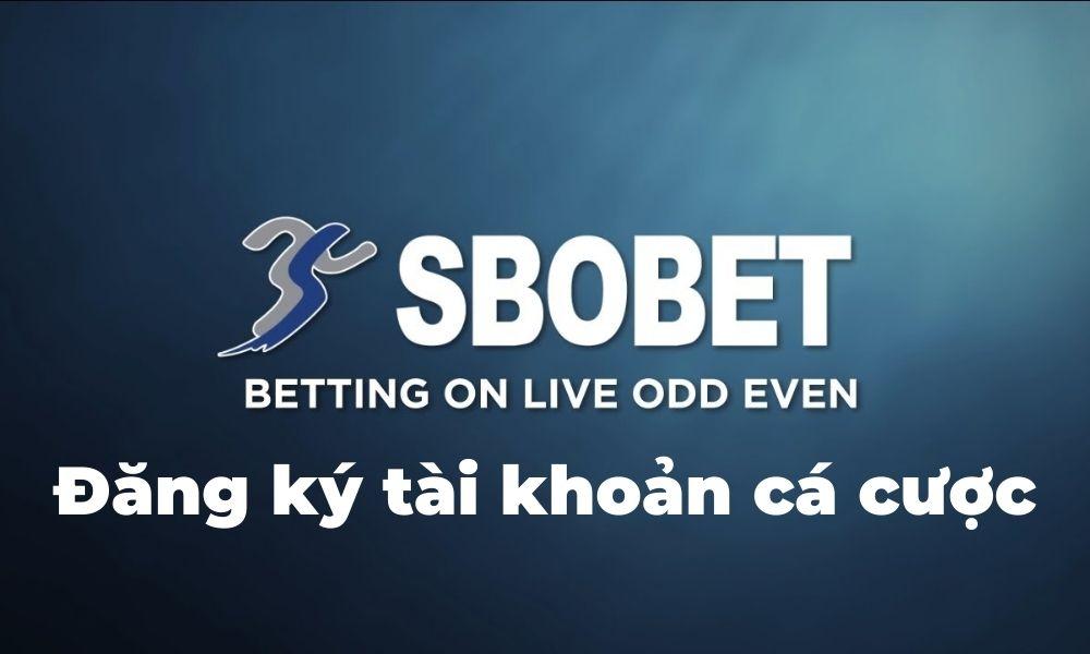 Hướng dẫn đăng ký tài khoản cá cược SBOBET
