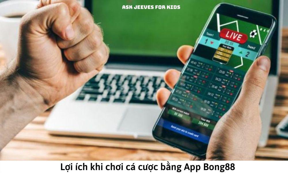 Lợi ích khi chơi cá cược bằng App Bong88