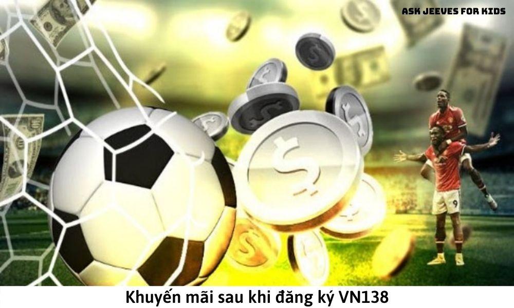 Khuyến mãi sau khi đăng ký VN138